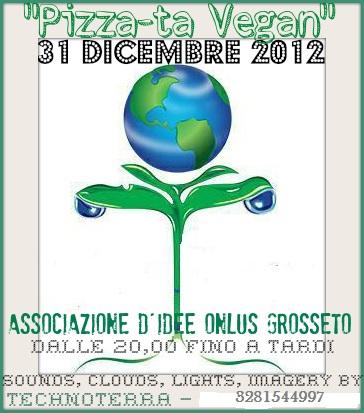 PIZZAta VEGAN benefit per Associazione D'Idee Onlus: 31 Dicembre 2012